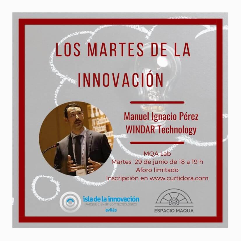Los Martes de la innovación. Manuel Ignacio Pérez. Windar  Technology